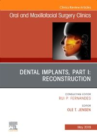 Dental Implants, Part I: Reconstruction, An Issue of Oral and Maxillofacial Surgery Clinics of North America