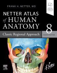 Netter Atlas of Human Anatomy: Classic Regional Approach
