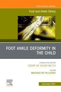 Foot Ankle Deformity in the Child, An issue of Foot and Ankle Clinics of North America